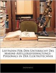 Leitfaden F R Den Unterricht Des Marine-Artillerieverwaltungs-Personals In Der Elektrotechnik - Anonymous