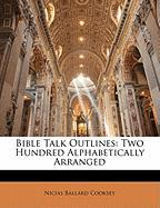 Bible Talk Outlines: Two Hundred Alphabetically Arranged