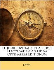 D. Junii Juvenalis Et A. Persii Flacci Satir Ad Fidem Optimarum Editionum - . Juvenal