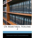 OS Martyres, Volume 2 - Francois Rene De Chateaubriand