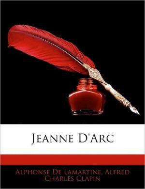 Jeanne D'Arc - Alphonse De Lamartine
