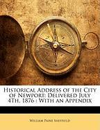 Historical Address of the City of Newport: Delivered July 4th, 1876: With an Appendix