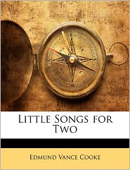 Little Songs For Two - Edmund Vance Cooke