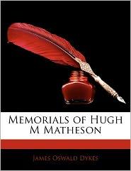 Memorials Of Hugh M Matheson - James Oswald Dykes