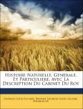 Buffon, Georges Louis Leclerc;Daubenton, Georges Louis Leclerc: Histoire Naturelle, Generale, Et Particuliere, Avec La Description Du Cabinet Du Roy