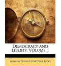 Democracy and Liberty, Volume 1 - William Edward Hartpole Lecky