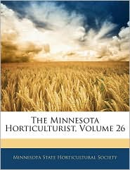 The Minnesota Horticulturist, Volume 26 - Minnesota State Horticultural Society