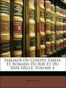 Anonymous: Fabliaux Ou Contes: Fables Et Romans Du Xiie Et Du Xiiie Siècle, Volume 4