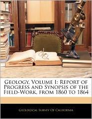 Geology, Volume I - Geological Survey Of California