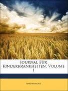 Anonymous: Journal Für Kinderkrankheiten, Band I