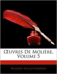 Uvres De Moli Re, Volume 5 - Moliere, Nicol Barbieri