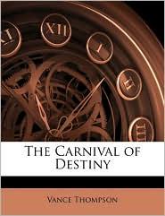 The Carnival of Destiny - Vance Thompson