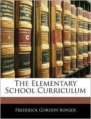 The Elementary School Curriculum - Frederick Gordon Bonser