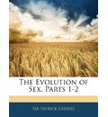 The Evolution of Sex, Parts 1-2 - Patrick Geddes