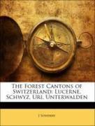 Sowerby, J.: The Forest Cantons of Switzerland: Lucerne, Schwyz, Uri, Unterwalden