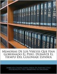 Memorias De Los Vireyes Que Han Gobernado El Peru, Durante El Tiempo Del Coloniaje Espanol - Peru (Viceroyalty)