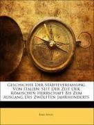Hegel, Karl: Geschichte Der Städteverfassung Von Italien: Seit Der Zeit Der Römischen Herrschaft Bis Zum Ausgang Des Zwölften Jahrhunderts