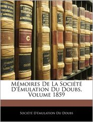 Memoires De La Societe D'Emulation Du Doubs, Volume 1859 - Societe D'Emulation Du Doubs