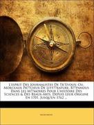 Anonymous: L´esprit Des Journalistes De TrEvoux: Ou, Morceaux Précieux De Littérature, Répandus Dans Les Mémoires Pour L´histoire Des Sciences Des Beaux-Arts, Depuis Leur Origine En 1701, Jusqu´en 1762 ...