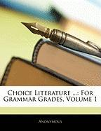Choice Literature ...: For Grammar Grades, Volume 1