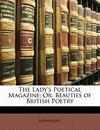 The Lady's Poetical Magazine; Or, Beauties of British Poetry