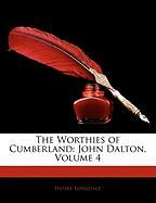 The Worthies of Cumberland: John Dalton, Volume 4