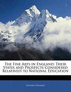 The Fine Arts in England: Their States and Prospects Considered Relatively to National Education