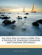 The New Map of Africa (1900-1916): A History of European Expansion and Colonial Diplomacy