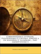 Grimm, Friedrich Melchior: Correspondance Littéraire, Philosophique Et Critique, Adressée a Un Souverain D´ Allemagne..., Part 2, volume 4