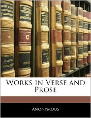 Works In Verse And Prose - . Anonymous