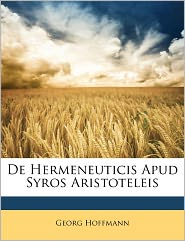 De Hermeneuticis Apud Syros Aristoteleis - Georg Hoffmann