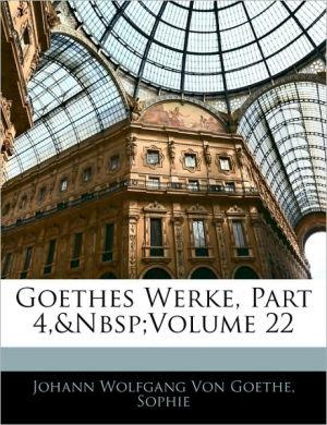 Goethes Werke, Part 4, Volume 22 - Johann Wolfgang von Goethe, Johann Wolfgang Sophie