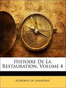De Lamartine, Alphonse: Histoire De La Restauration, Volume 4