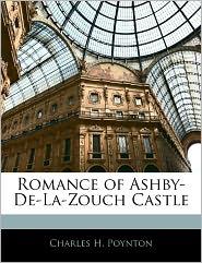 Romance Of Ashby-De-La-Zouch Castle - Charles H. Poynton