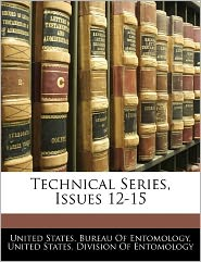 Technical Series, Issues 12-15 - United States. Bureau Of Entomology