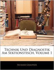 Technik Und Diagnostik Am Sektionstisch, Volume 1 - Richard Graupner