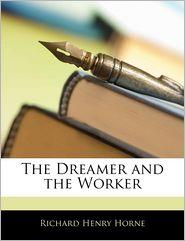 The Dreamer And The Worker - Richard Henry Horne