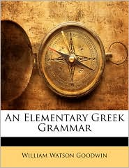 An Elementary Greek Grammar - William Watson Goodwin
