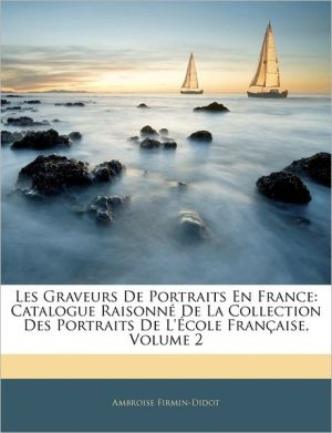 Les Graveurs De Portraits En France - Ambroise Firmin-Didot