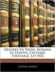 Oeuvres En Prose - Theophile Dondey