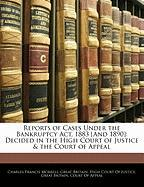 Reports of Cases Under the Bankruptcy ACT, 1883 [And 1890]: Decided in the High Court of Justice & the Court of Appeal