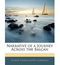Narrative of a Journey Across the Balcan - George Thomas Keppel Albemarle