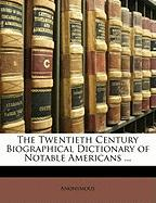 The Twentieth Century Biographical Dictionary of Notable Americans ...