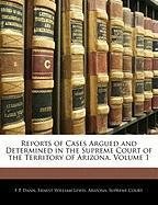 Reports of Cases Argued and Determined in the Supreme Court of the Territory of Arizona, Volume 1
