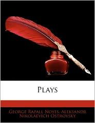 Plays - George Rapall Noyes, Aleksandr Nikolaevich Ostrovsky