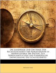 Die Landfrage Und Die Frage Der Rechtsg Ltigkeit Der Konzessionen In S Dwestafrika - Hermann Hesse