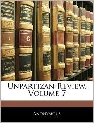 Unpartizan Review, Volume 7 - Anonymous