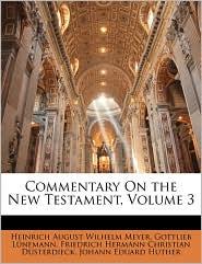 Commentary On The New Testament, Volume 3 - Heinrich August Wilhelm Meyer, Gottlieb Lnemann, Friedrich Hermann Christia Dsterdieck