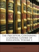 The Preceptor: Containing a General Course of Education, Volume 1