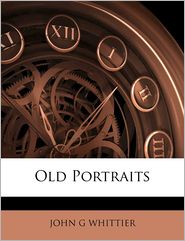 Old Portraits - John G Whittier